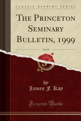 The Princeton Seminary Bulletin, 1999, Vol. 20 (Classic Reprint)