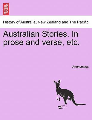 Australian Stories. In prose and verse, etc