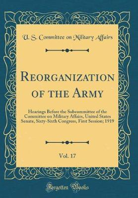 Reorganization of the Army, Vol. 17