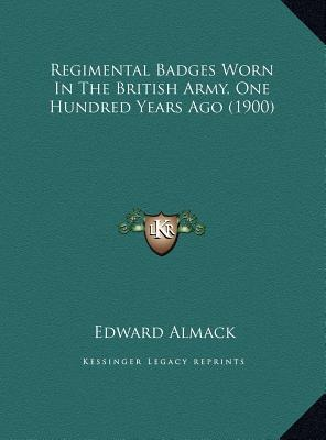 Regimental Badges Worn in the British Army, One Hundred Years Ago (1900)