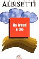 Da Freud a Dio. Uno psicoanalista uccide la psicoanalisi per arrivare alle radici non dell'inconscio ma dello spirito ove...