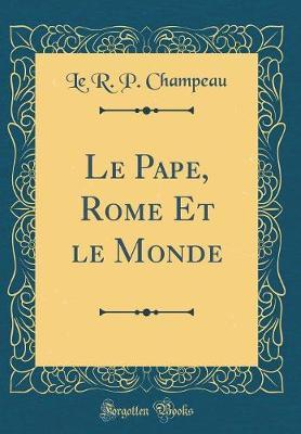 Le Pape, Rome Et le Monde (Classic Reprint)