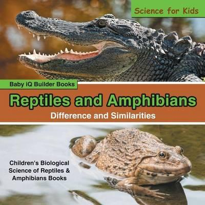 Reptiles and Amphibians – Difference and Similarities - Science for Kids - Children's Biological Science of Reptiles & Amphibians Books