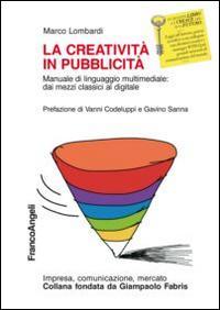 La creatività in pubblicità. Manuale di linguaggio multimedile