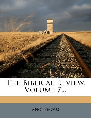 The Biblical Review, Volume 7...