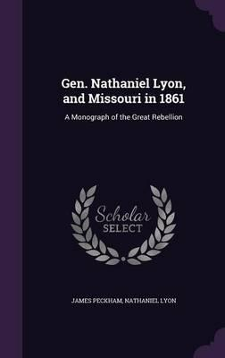 Gen. Nathaniel Lyon, and Missouri in 1861