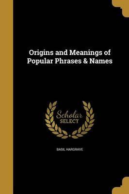 ORIGINS & MEANINGS OF POPULAR