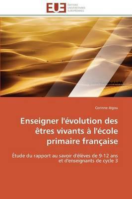 Enseigner l'Evolution des Etres Vivants a l'Ecole Primaire Française