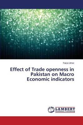 Effect of Trade openness in Pakistan on Macro Economic indicators