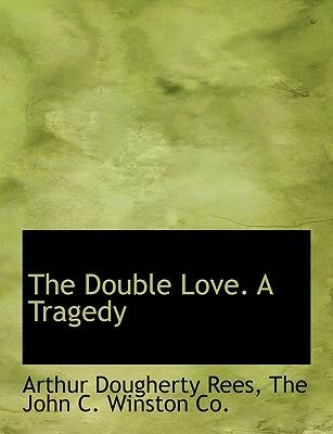 The Double Love. A Tragedy
