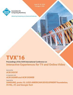 Tvx 16 ACM International Conference on Interactive Experiences for TV and Online Video