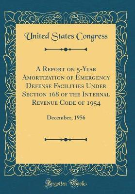 A Report on 5-Year Amortization of Emergency Defense Facilities Under Section 168 of the Internal Revenue Code of 1954