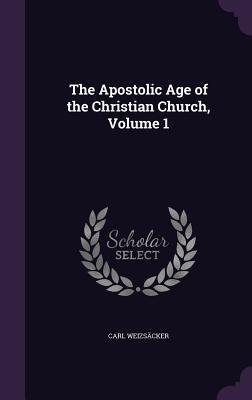 The Apostolic Age of the Christian Church, Volume 1