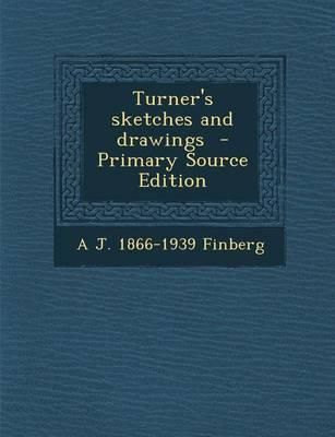Turner's Sketches and Drawings - Primary Source Edition