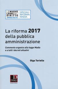 La riforma 2017 della pubblica amministrazione. Commento organico alla legge Madia e a tutti i decreti attuativi