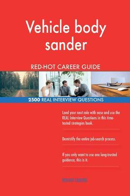 Vehicle body sander RED-HOT Career Guide; 2500 REAL Interview Questions