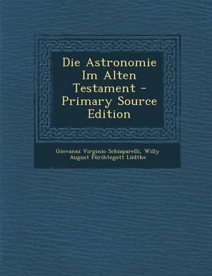 Die Astronomie Im Alten Testament - Primary Source Edition
