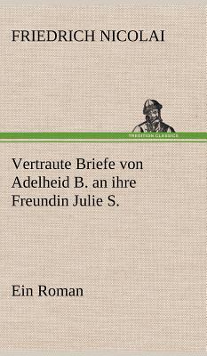 Vertraute Briefe von Adelheid B. an ihre Freundin Julie S