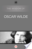 The Wisdom of Oscar Wilde