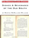 Dishes and Beverages of the Old South, by Martha Mcculloch Williams - the Original Classic Edition