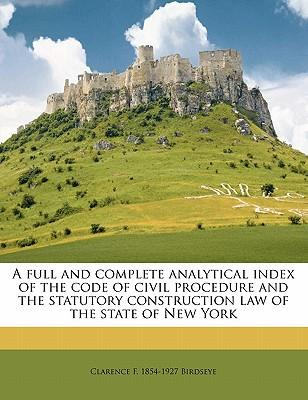 A Full and Complete Analytical Index of the Code of Civil Procedure and the Statutory Construction Law of the State of New York