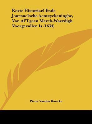 Korte Historiael Ende Journaelsche Aenteyckeninghe, Van Al'tgeen Merck-Waerdigh Voorgevallen Is (1634)