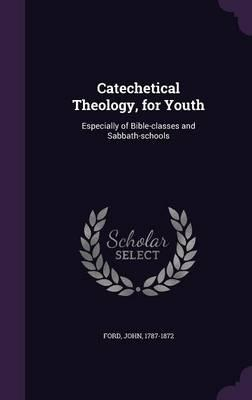 Catechetical Theology, for Youth