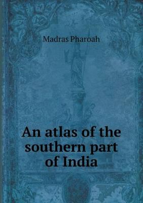 An Atlas of the Southern Part of India