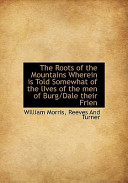The Roots of the Mountains Wherein Is Told Somewhat of the Lives of the Men of Burg/Dale Their Frien