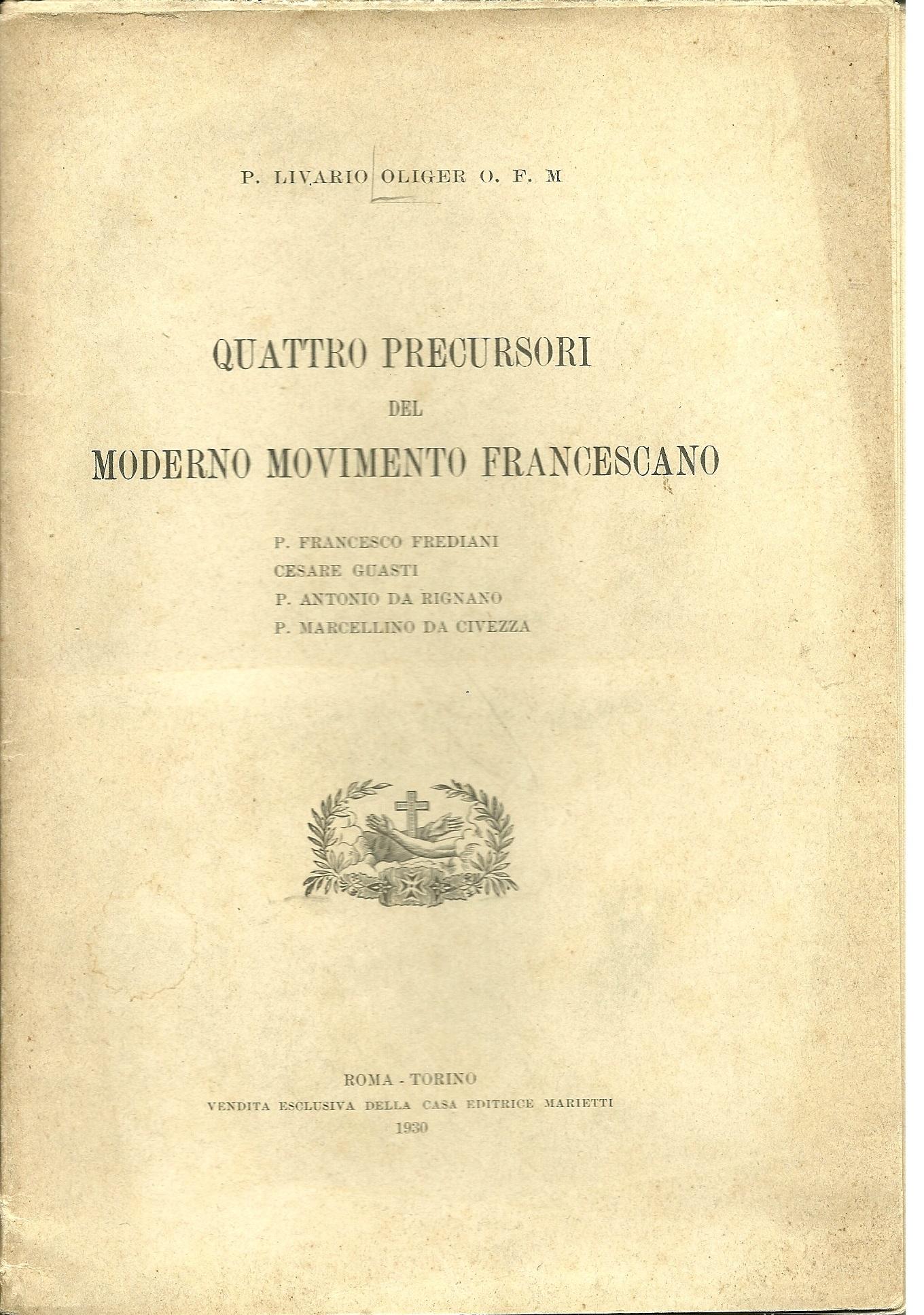 Quattro precursori del moderno movimento francescano: P. Francesco frediani, Cesare Guasti, P. Antonio da Rignano, P. Marcellino da Civezza