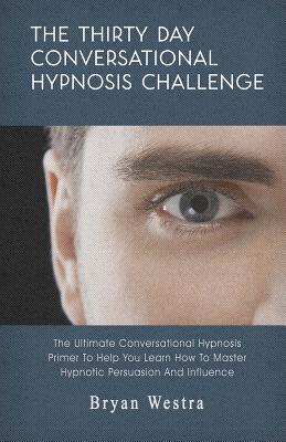 The Thirty Day Conversational Hypnosis Challenge