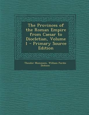 The Provinces of the Roman Empire from Caesar to Diocletian, Volume 1