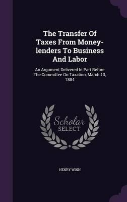 The Transfer of Taxes from Money-Lenders to Business and Labor