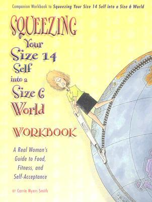 Squeezing Your Size 14 Self Into A Size 6 World Companion And Journal