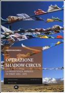 Operazione Shadow Circus. La resistenza armata in Tibet 1952-1972