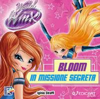 Bloom in missione segreta. World of Winx. Ediz. a colori