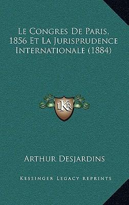 Le Congres de Paris, 1856 Et La Jurisprudence Internationale (1884)