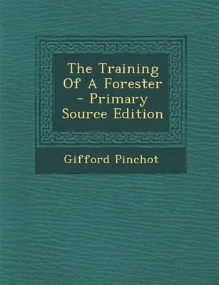 The Training of a Forester - Primary Source Edition