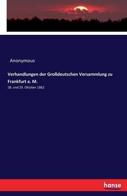 Verhandlungen der Großdeutschen Versammlung zu Frankfurt a. M.