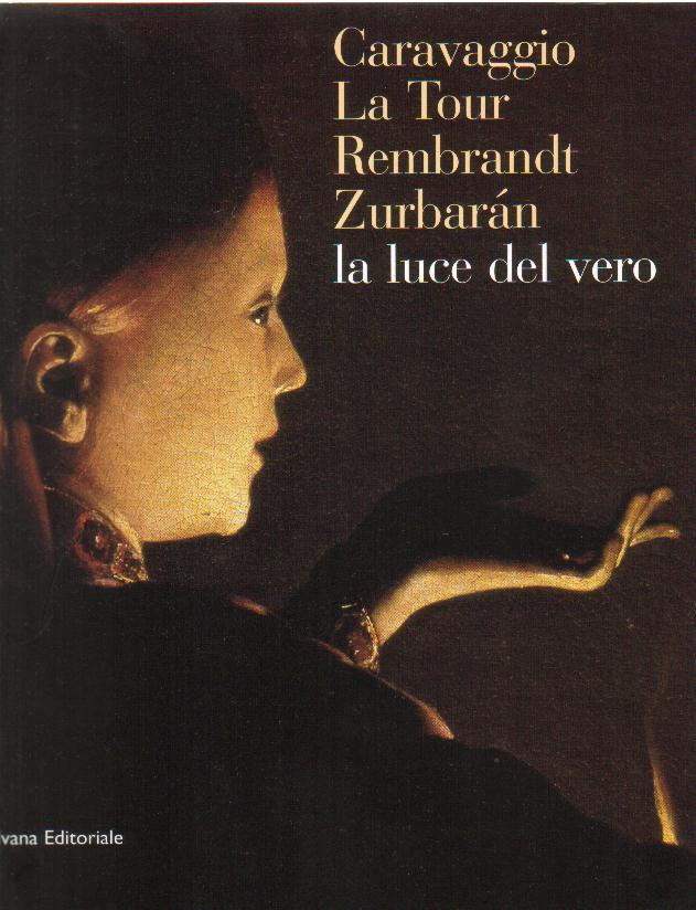 Caravaggio, La Tour, Rembrandt, Zurbaran: la luce dal vero