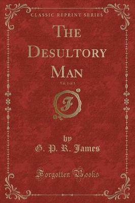 The Desultory Man, Vol. 1 of 3 (Classic Reprint)