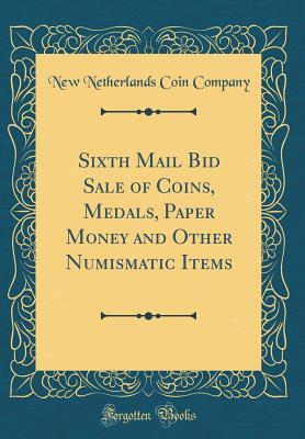 Sixth Mail Bid Sale of Coins, Medals, Paper Money and Other Numismatic Items (Classic Reprint)