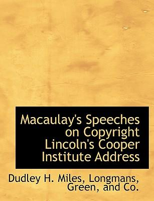 Macaulay's Speeches on Copyright Lincoln's Cooper Institute Address