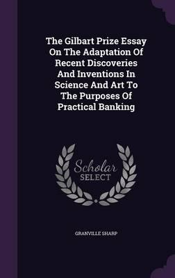 The Gilbart Prize Essay on the Adaptation of Recent Discoveries and Inventions in Science and Art to the Purposes of Practical Banking