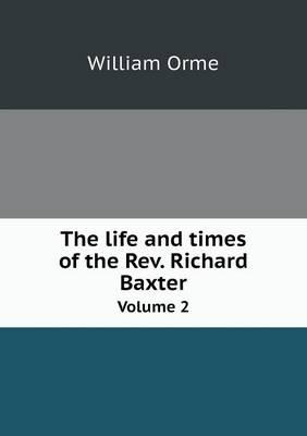 The Life and Times of the REV. Richard Baxter Volume 2