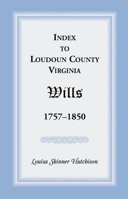Index to Loudoun County, Virginia Wills 1757-1850