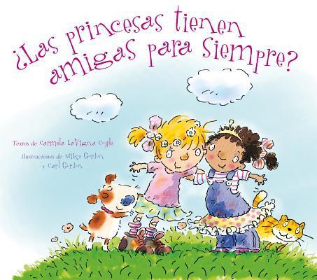 ¿Las princesas tienen amigas para siempre? / Do Princesses Have Best Friends Forever?