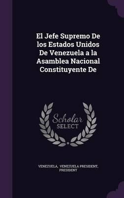 El Jefe Supremo de Los Estados Unidos de Venezuela a la Asamblea Nacional Constituyente de