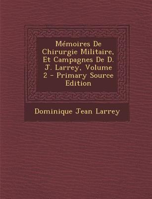 Memoires de Chirurgie Militaire, Et Campagnes de D. J. Larrey, Volume 2