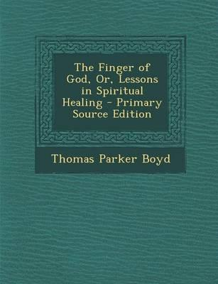 The Finger of God, Or, Lessons in Spiritual Healing